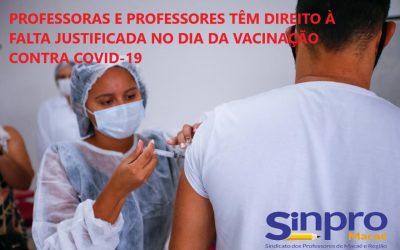 PROFESSORAS E PROFESSORES TÊM DIREITO À FALTA JUSTIFICADA NO DIA DA VACINAÇÃO CONTRA COVID-19